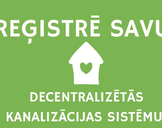 Aicinām iedzīvotājus reģistrēt decentralizētās kanalizācijas sistēmas klātienē vai elektroniski